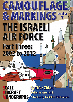 Guideline Publications Camouflage & Markings 7: The Israeli Air Force Part Three 2002-2012
