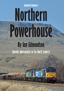 Guideline Publications Northern Powerhouse Lineside photography in the North Country Author Ian Edmondson